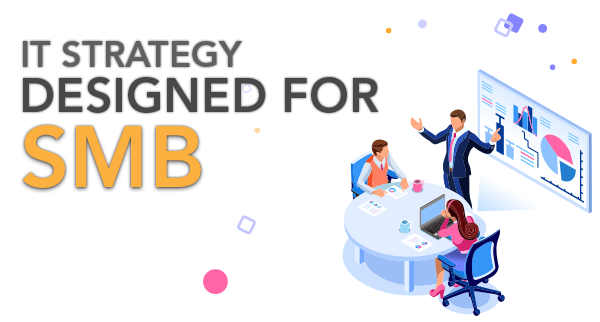 IT Strategy Designed for SMB