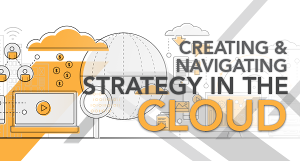Creating & Navigating Strategy in the Cloud