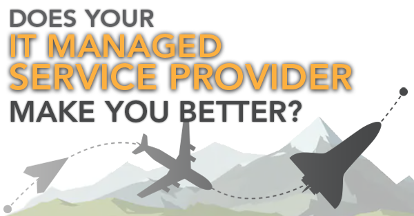 Does Your IT Managed Service Provider Make You Better?