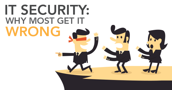 IT Security: Why Most Get It Wrong