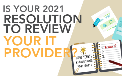 Is your 2021 Resolution to review your IT?