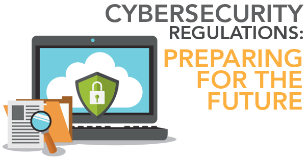 Cybersecurity Regulations: Prepare for the future